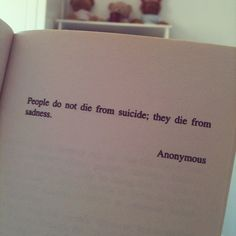 """""""People do not die from suicide' they die from sadness"""" - Anonymous (ORIGINAL) by xbethany, via Flickr"""