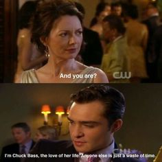 """I'm Chuck Bass, the love of her life. Anyone else is just a waste of time."" Gossip Girl"