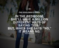 """The Gentleman's Guide #9 In The Bedroom, She'll Have A Million Different Ways Of Saying """"Yes."""" But, When She Says """"No,"""" It Means No."""