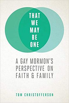 That We My Be One: A Gay Mormon's Perspective on Faith and Family: Tom Christofferson: 9781629723914: Amazon.com: Books