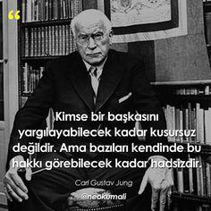 Kimse bir başkasını yargılayabilecek kadar kusursuz değildir. Ama bazıları kendinde bu hakkı görebilecek kadar hadsizdir. - Carl Gustav Jung (Kaynak: Instagram - neokumali) #sözler #anlamlısözler #güzelsözler #manalısözler #özlüsözler #alıntı #alıntılar #alıntıdır #alıntısözler #şiir #edebiyat