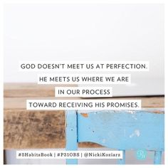 God doesn't meet us at perfection. He meets us where we are in our process toward receiving His promises. #P31OBS #5HabitsBook