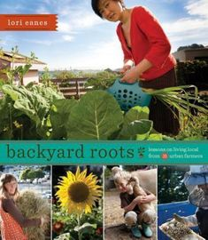 Backyard Roots Lessons on Living Local 35 Urban Farmers City Share their Secrets