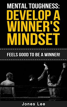 Mental #Toughness: Develop a Winner's #Mindset: Feels Good to Be a Winner! (#Focus, #Grit, #Motivation, #Confidence, #Self-Discipline, #Will Power) - Kindle edition by Jones Lee. Health, Fitness & Dieting Kindle eBooks @ Amazon.com. - #FREE until September 13th