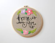 LAST ONE. Home Is Where Mom Is. Handmade 8 inch Embroidery Hoop Art Home Decor. Mothers Day Gift. Made to Order.