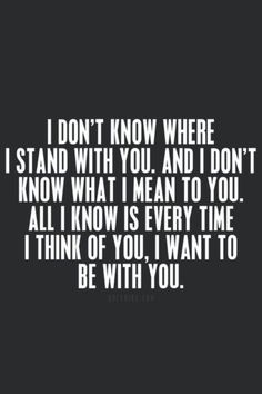 Quotes about love & Love Quotes - I don't know where I stand with you, and I…