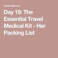 Day 19: The Essential Travel Medical Kit - Her Packing List