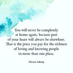 that is the price you pay for the richness of knowing and loving people from in more than one place