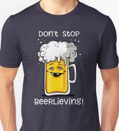 Beer Mug Funny Brewery Joke Dont Stop Beerlieving Pun T-Shirt by Nikolay Todorov - Funny Beer Shirts - Ideas of Funny Beer Shirts - Beer Slogans, Beer Puns, Beer Humor, Drinking Jokes, Drinking Shirts, Beer Shirts, Cool Shirts, Estilo Cafe Racer, Old Fashioned Drink