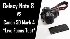 300 Days of Note 8 Ep 11: Galaxy Note 8 vs Canon 5D Mark IV (Live Focus ...