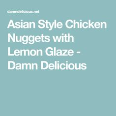 Asian Style Chicken Nuggets with Lemon Glaze - Damn Delicious