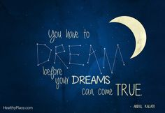 Quote: You have to dream before your dreams can come true. www.HealthyPlace.com