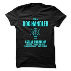 Dog Handler funny Job title T Shirt, Hoodie, Sweatshirts - printed t shirts #Tshirt #fashion