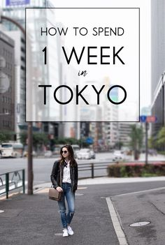 Tokyo travel diary: How to spend one week in Tokyo. The must visit site & attractions during your vacation in Japan!