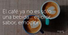 El café ya no es sólo una bebida... es olor, sabor, emoción.