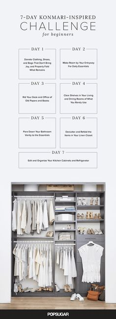 Inspired by Kondo's method, we've created a seven-day challenge that will help bring order to your home for good. Some of her methods may seem dramatic, so it's important to do what you can. Plus, she advocates getting rid of many household items, so make sure to consider donating anything in good or reusable condition.