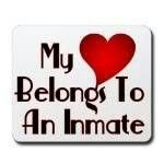 ~`♥`~YUP MY LOVE BELONGS TO AN INMATE~`♥`~