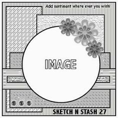 Sketch N Stash. Welcome to our Challenge blog. We challenge you to use your stash!: Challenge 131......