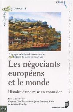 Les négociants européens et le monde : histoire d'une mise en connexion / sous la direction de Virginie Chaillou-Atrous, Jean-François Klein et Antoine Resche
