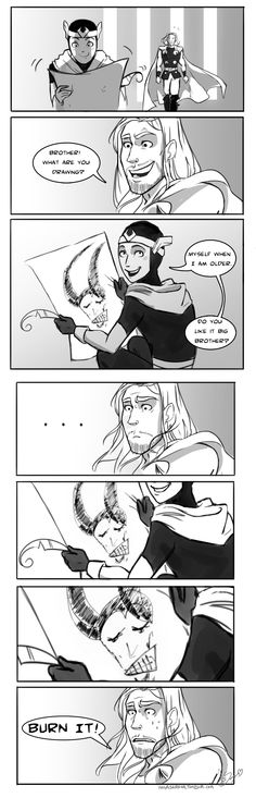 Based on the ACTUAL drawing of Tom Hiddleston (click for details).  I want to say that Thor is being mean to his brother again, but...I can't.  I just can't.