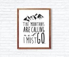 Q U O T E - The mountains are calling and I must go.  I N S T A N T - D O W N L O A D! This printable quote is ready to be printed at home or at any photo lab/printing service!  Y O U - W I L L - R E C I E V E + high resolution 300 dpi files + 8x10 PDF + 8x10 JPEG  Need a different size or text color? - Message me for custom edits!  P L E A S E - N O T E This listing is for a DIGITAL PDF file only. No physical item will be shipped to you and the frame is NOT included.  C O L O R - P O L ...