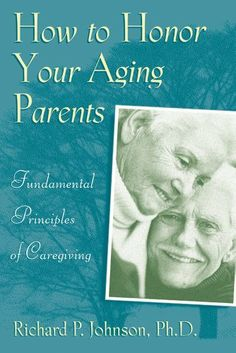 How to Honor Your Aging Parents by Richard P. Johnson PhD. $3.99. Publisher: Liguori Publications (July 20, 2012). 114 pages