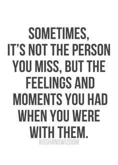 Sometimes, those moments and memories are what keep you believing that it was better than it really was.