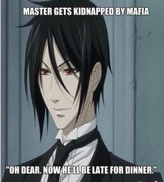 Rule number  #1 : when The Young Master is Kidnapped , worry more about dinner ~ Sebastian ~