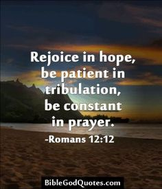 Rejoice in hope, be patient in tribulation « Bible and God Quotes Bible Verses Quotes, Bible Scriptures, Hope Quotes, Wisdom Quotes, God Loves Me, Jesus Loves, All That Matters, Bible Truth, Praise God