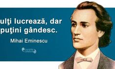 20 citate de Mihai Eminescu. Se aplică cu mare succes și la 165 de ani de la nașterea sa! Spiritual Quotes, Motto, Good To Know, Spirituality, History, Words, Memes, Funny, Romania