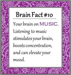 Your Brain on Music.  Listening to music stimulates your brain, boosts concentration, and can elevate your mood.