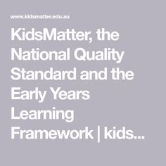 KidsMatter, the National Quality Standard and the Early Years Learning Framework  | kidsmatter.edu.au