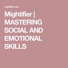 Mightifier | MASTERING SOCIAL AND EMOTIONAL SKILLS
