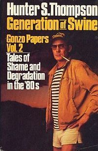 Gonzo Papers, Vol. 2: Generation of Swine: Tales of Shame and Degradation in the '80s is a book by the American writer and journalist Hunter S. Thompson, originally published in 1988.