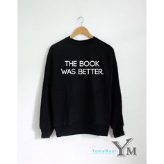 The Book Was Better Sweatshirt Long Sleeve Shirt Fashion Hipster... ($23) ❤ liked on Polyvore featuring tops, dark olive, sweaters, women's clothing, black crew neck shirt, crewneck shirt, hipster tops, crew neck shirt and shirts & tops