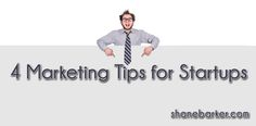 Four Marketing Tips for Small Businesses and Startups