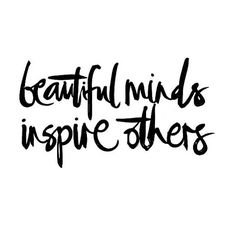 Beautiful minds inspire others ❥