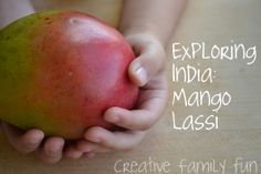 Around the World in 12 Dishes: India ~ Creative Family Fun. Exploring India through food with a Mango Lassi