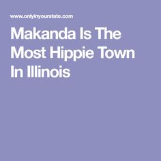 Makanda Is The Most Hippie Town In Illinois