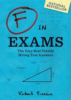F in Exams: The Very Best Totally Wrong Test Answers - gotta read this!