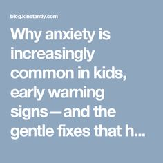 Why anxiety is increasingly common in kids, early warning signs—and the gentle fixes that help them thrive – Kinstantly