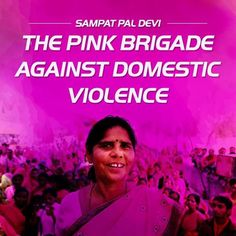 """Kudos to Sampat Pal Devi who started 'Gulabi Gang"""", the pink brigade against domestic violence. The Gulabi Gang have been active since 2010 in northern India and are famed for their opposition to domestic and other violence against women. Wearing pink saris and armed with bamboo sticks, they visit abusive husbands in an attempt to help the men change their ways. To date 270,000 people have joined the cause, in a country where everyday violence against women reaches the headlines all too…"""