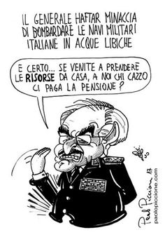 Haftar minaccia l'Italia... la vignetta satirica di Paolo Piccione