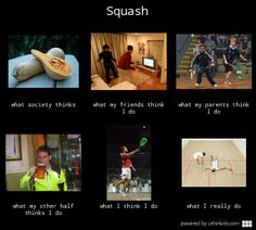 #Squash - What people think I do, What I really do