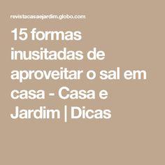 15 formas inusitadas de aproveitar o sal em casa - Casa e Jardim   Dicas
