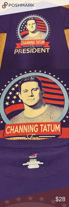 Read🎉Channing Tatum for President tee M So I'm drooling writing this description😂 I'm struggling selling this one. Lol... Really doesn't need a description when Channing Tatum is blazing across your breasts now does it? Just the same, in great condition (ahhh yes... yes he is....). No really the shirt is in great condition. He's in better condition than the shirt. Size Medium. If it doesn't sell I'm gonna wear it on my pontoon boat this summer drinking beer. 👍🏻 Tops Tees - Short Sleeve