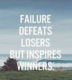 Failure defeats losers but inspires winners www.rob-mcconnell.com