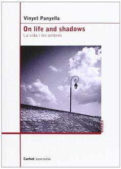 On life and shadows = La vida i les ombres / Vinyet Panyella ; poems translated by D. Sam Abrams and Michael O'Loughlin - Girona : Curbet, 2013