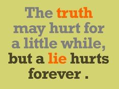 The truth may hurt for a little while, but a lie hurts forever. thedailyquotes.com