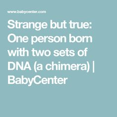 Strange but true: One person born with two sets of DNA (a chimera) | BabyCenter
